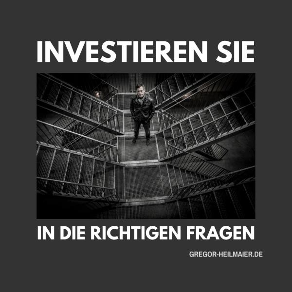 Gregor Heilmaier - Investieren Sie in die richtigen Fragen